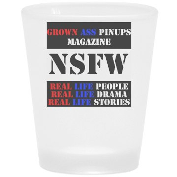 Grown Ass Pinups Magazine Frost Shot Glass