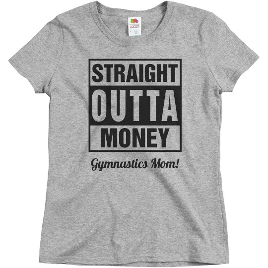 Gymnastics Mom Straight Outta Money