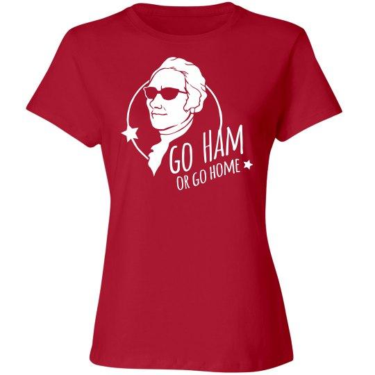 Hamilton Go Ham or Go Home Shirt