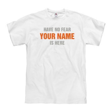 Have no fear shirt