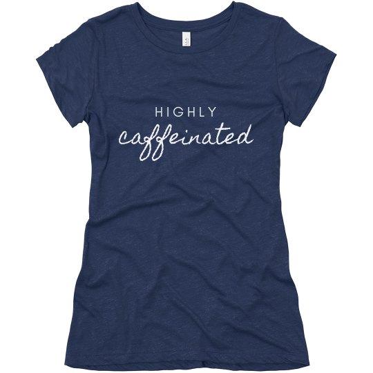 Highly Caffeinated T-Shirt