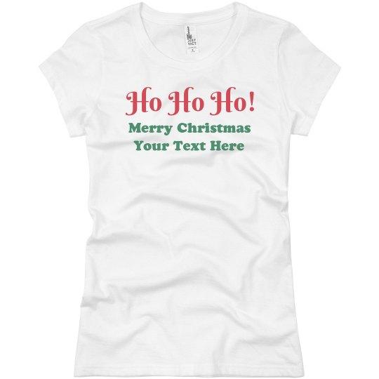 Ho Ho Ho Custom Text Tee for Christmas