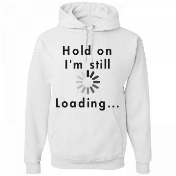 Hold on I'm loading