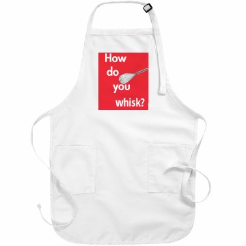 """""""How do you whisk?"""" Apron"""
