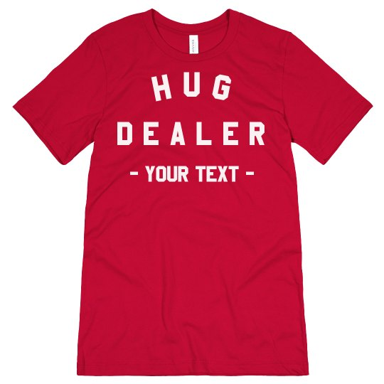 Hug Dealer Custom Valentine's Tee