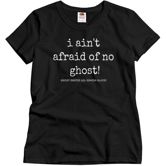 I ain't afraid of no ghost!