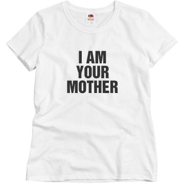 I am your mother shirt