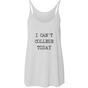 I Can't College Today Tank