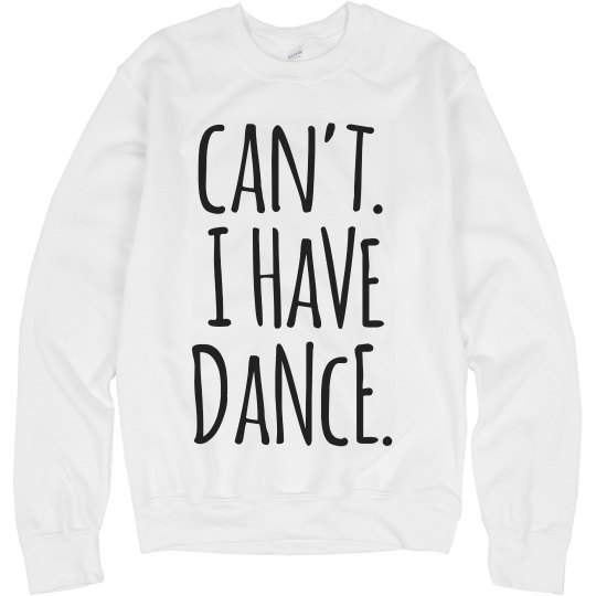 I Can't I Have Dance Shirt