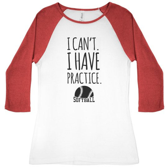 I can't I have practice Softball Shirt