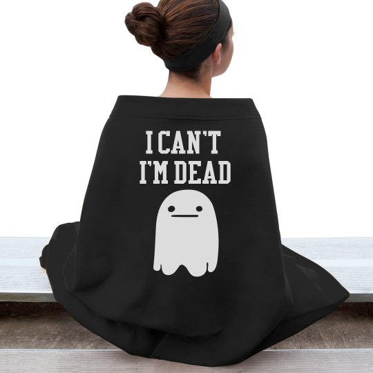 I Can't I'm Dead Blanket