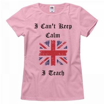 I Can't Keep Calm...I Teach