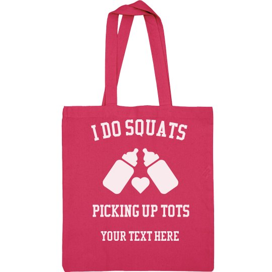 I Do Squats Picking Up Tots
