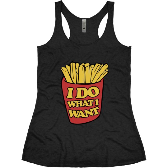 I do what I want french fries