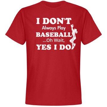I don't always play baseball