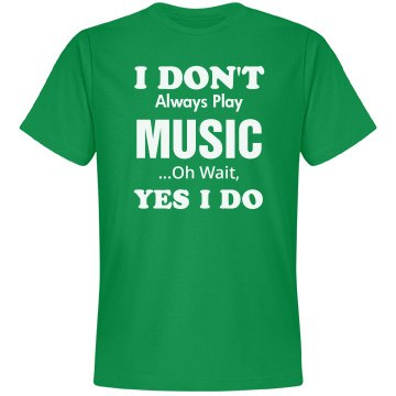 I don't always play Music shirt