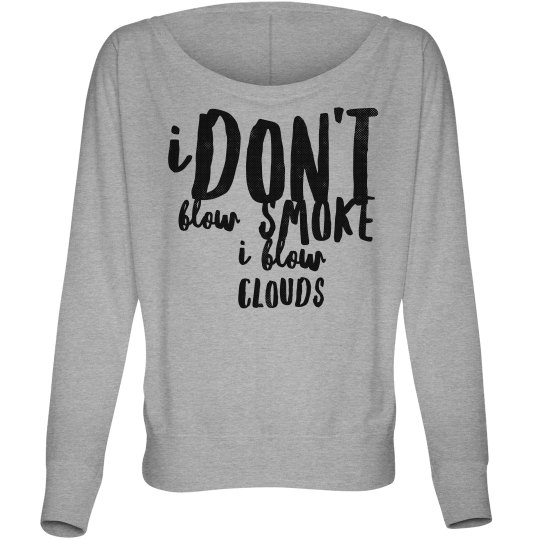 I Don't Blow Smoke I Blow Clouds