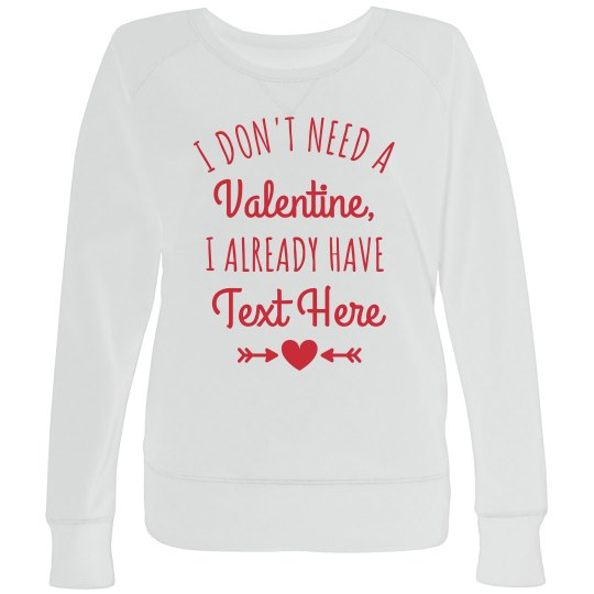 I Don't Need a Valentine Plus Size Sweatshirt