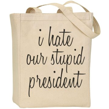i hate our stupid president