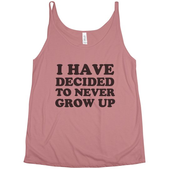 I Have Decided To Never Grow Up