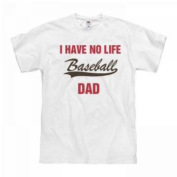 I have no life dad