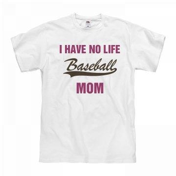 I have no life mom