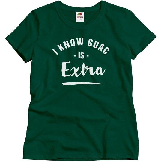 I Know Guac Is Extra Ok