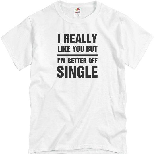 I Like You But I'm Better Single