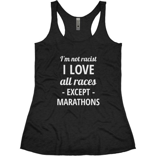 I Love All Races Except Marathons