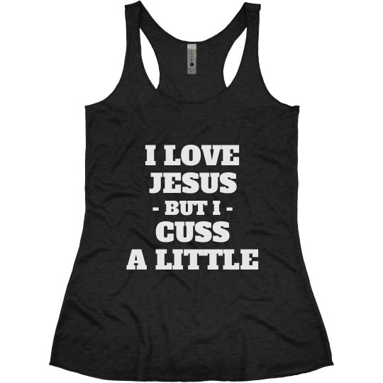 I Love Jesus But I Cuss A Little