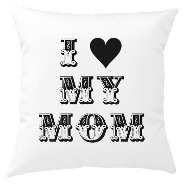 I Love my Mom Mother's Day Pillow Cover