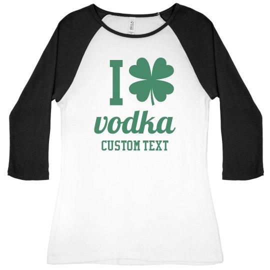 I Love Vodka Funny St. Patrick's Day Bad & Boozy