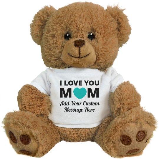 I Love You Mom Custom Message