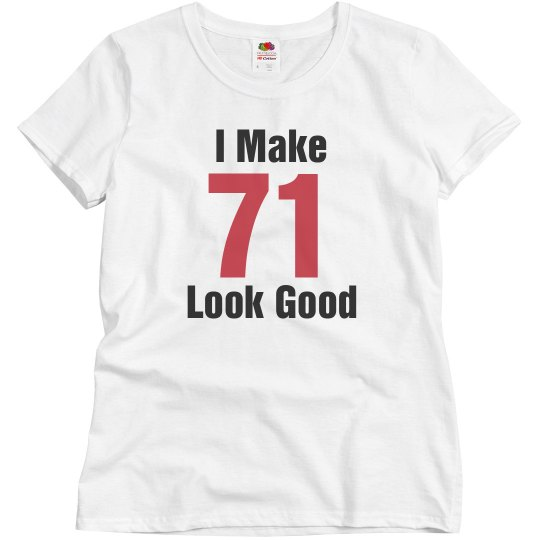 I make 71 look good