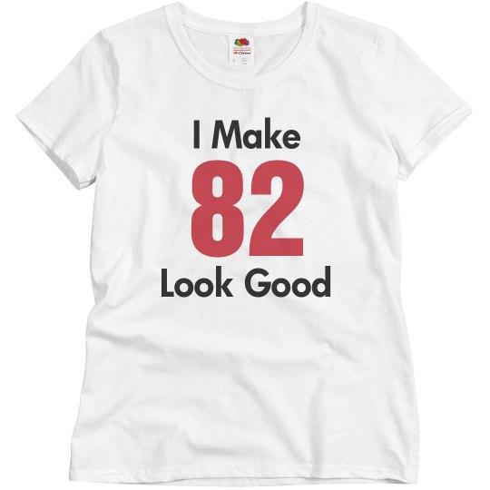 I make 82 look good