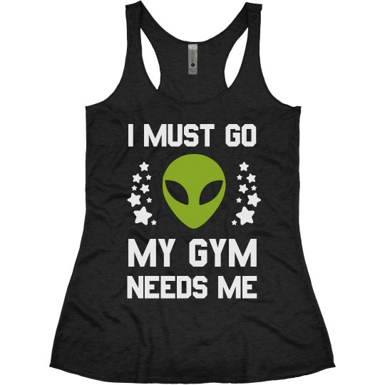 I Must Go My Gym Needs Me Alien
