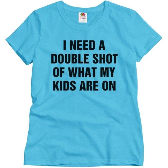 I Need A Double Shot Tee