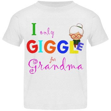I Only Giggle For Grandma