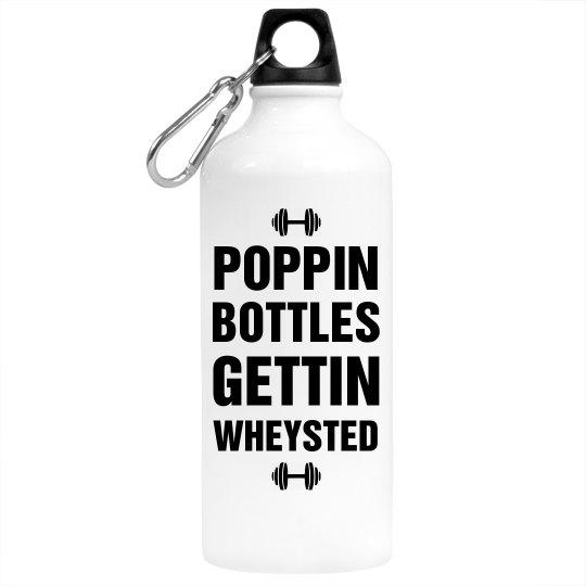 I Pop Bottles And Get Wheysted