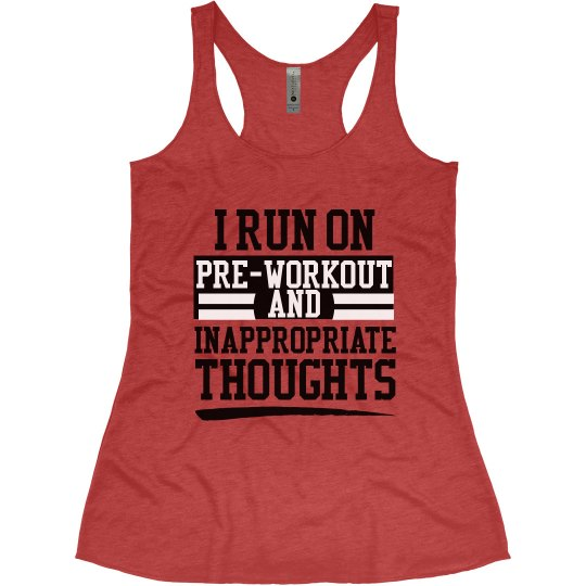I Run On Pre-Workout & Inappropriate Thoughts