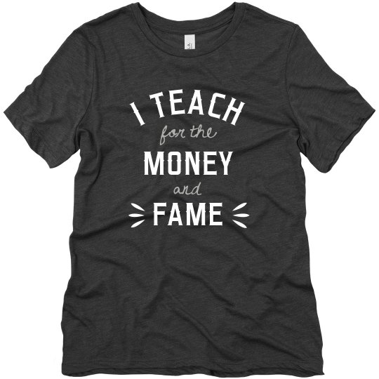 I Teach for Money And Fame Tee