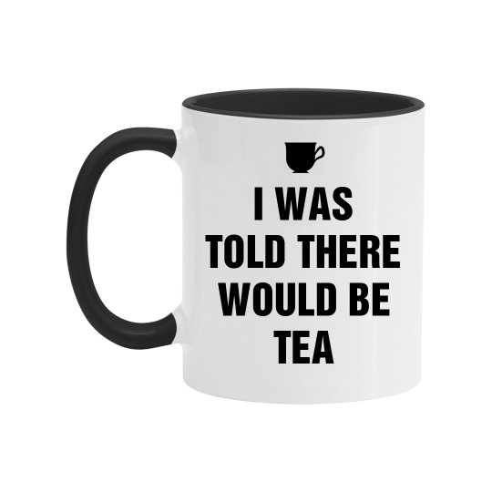 I Was Told There Would Be Tea