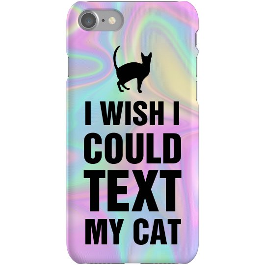 I Wish I Could Text My Cat