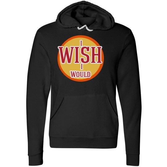 I wish I Would Sweatshirt
