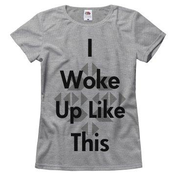 I woke up like this Tee