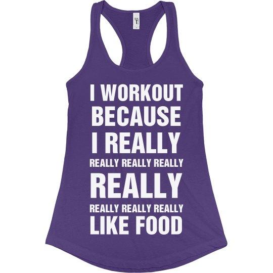 I workout because I really like food