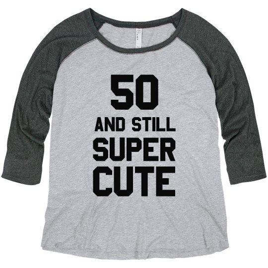 I'm 50 And I'm Still Super Cute