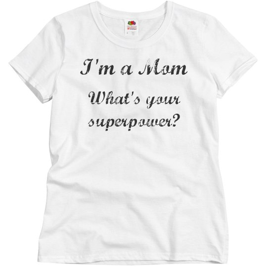 I'm a Mom. What's your superpower?