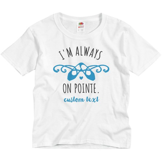 I'm Always On Pointe Custom Dance Tee