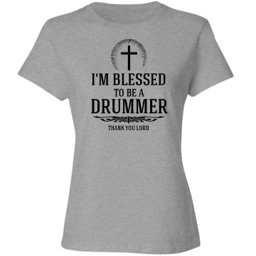 I'm blessed to be a Drummer